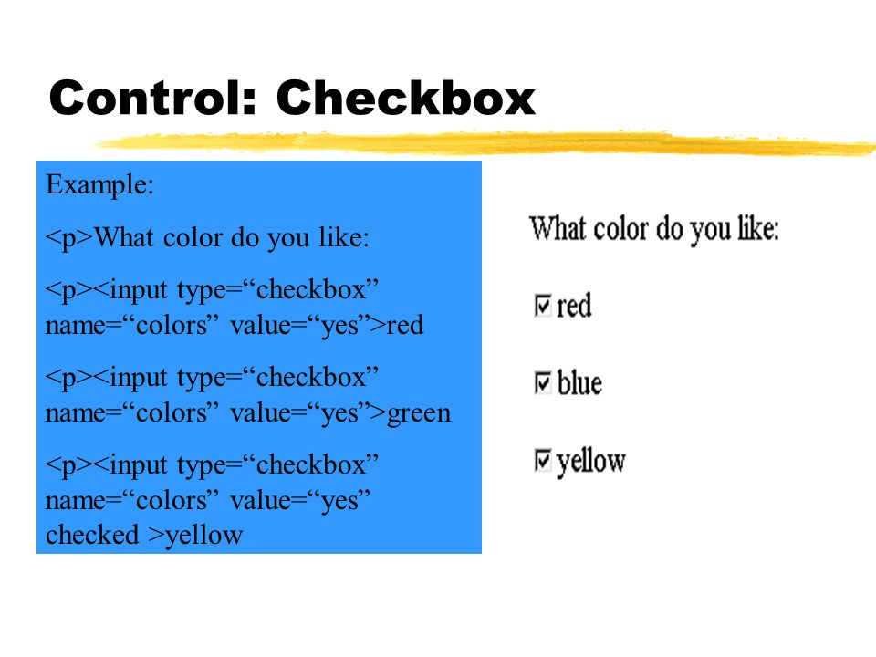 Control: Checkbox Example: What color do you like: red green yellow