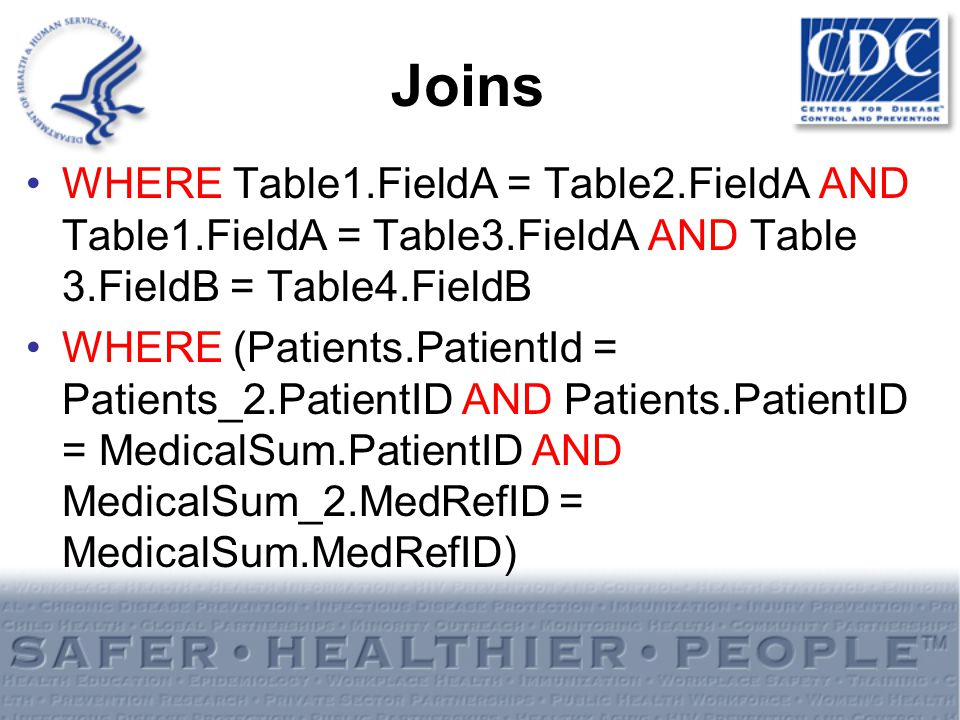 Joins WHERE Table1.FieldA = Table2.FieldA AND Table1.FieldA = Table3.FieldA AND Table 3.FieldB = Table4.FieldB WHERE (Patients.PatientId = Patients_2.