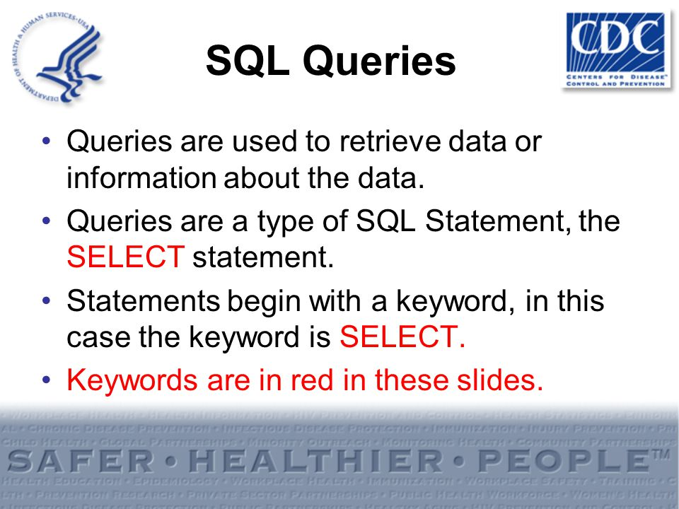 SQL Queries Queries are used to retrieve data or information about the data. Queries are a type of SQL Statement, the SELECT statement. Statements beg