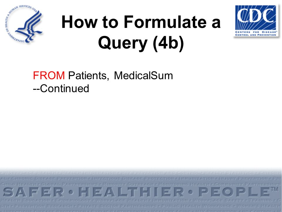 How to Formulate a Query (4b) FROM Patients, MedicalSum --Continued