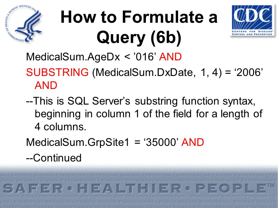 How to Formulate a Query (6b) MedicalSum.AgeDx < 016 AND SUBSTRING (MedicalSum.DxDate, 1, 4) = 2006 AND --This is SQL Servers substring function synta