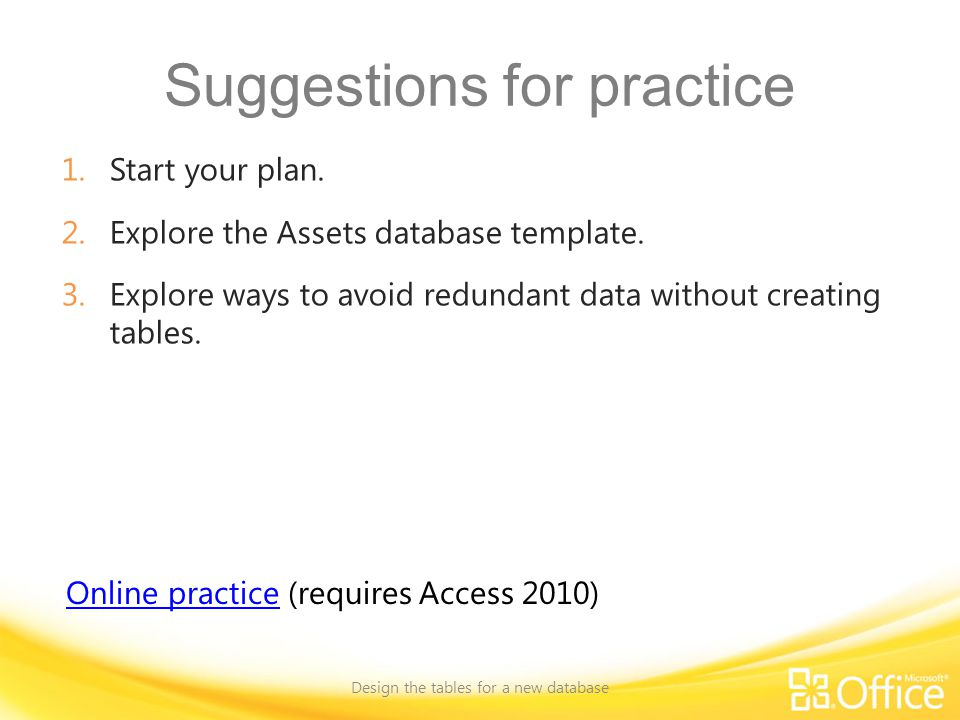 Suggestions for practice 1.Start your plan. 2.Explore the Assets database template.