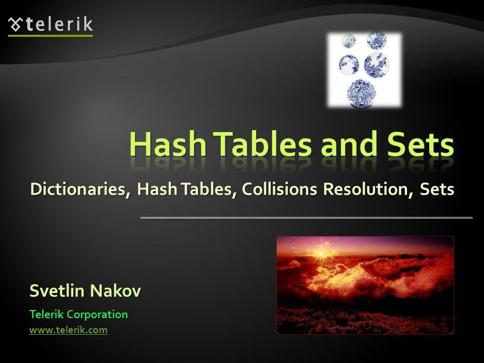 Dictionaries, Hash Tables, Collisions Resolution, Sets Svetlin Nakov Telerik Corporation www.telerik.com