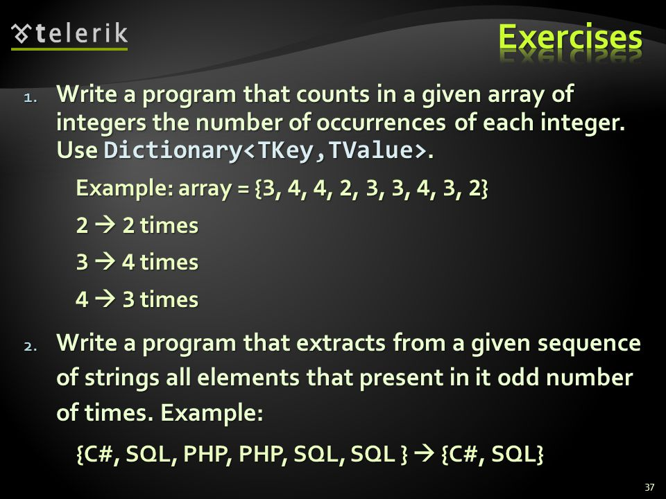 1. Write a program that counts in a given array of integers the number of occurrences of each integer. Use Dictionary. Example: array = { 3, 4, 4, 2,