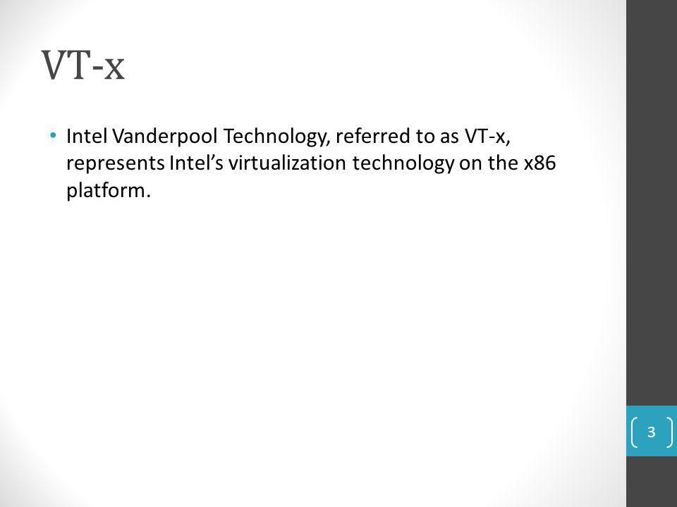 VT-x Intel Vanderpool Technology, referred to as VT-x, represents Intels virtualization technology on the x86 platform. 3