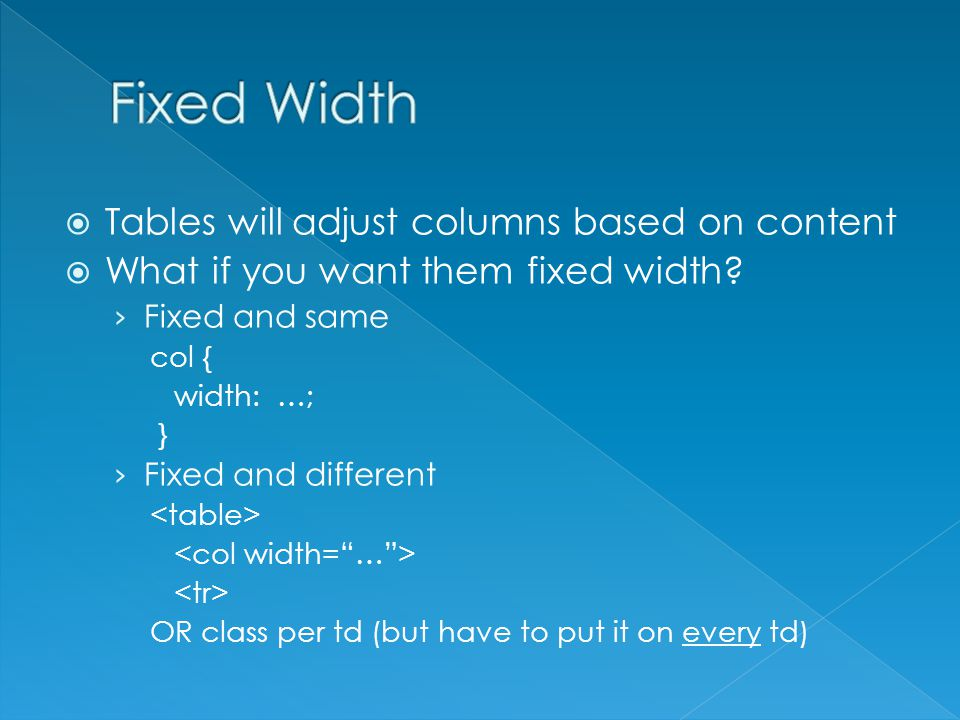 Tables will adjust columns based on content What if you want them fixed width.