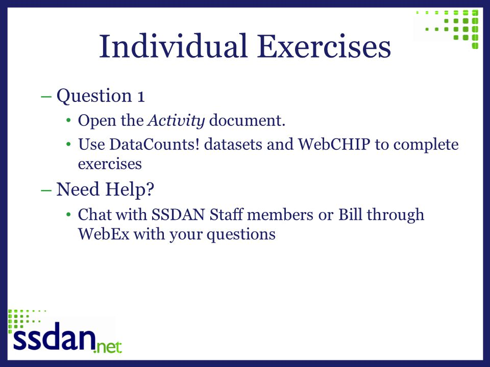 Individual Exercises – Question 1 Open the Activity document. Use DataCounts! datasets and WebCHIP to complete exercises – Need Help? Chat with SSDAN