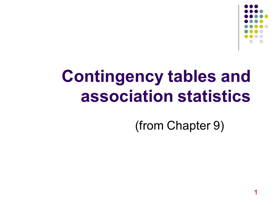 1 Contingency tables and association statistics (from Chapter 9)
