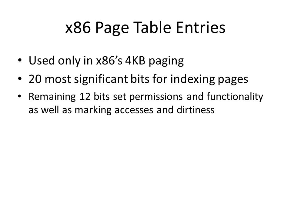 x86 Page Table Entries Used only in x86s 4KB paging 20 most significant bits for indexing pages Remaining 12 bits set permissions and functionality as