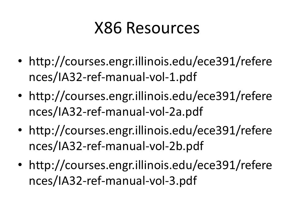 X86 Resources http://courses.engr.illinois.edu/ece391/refere nces/IA32-ref-manual-vol-1.pdf http://courses.engr.illinois.edu/ece391/refere nces/IA32-r