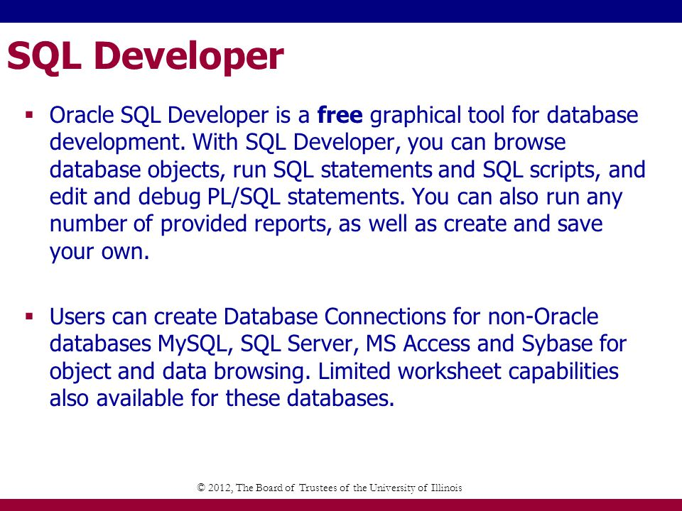 SQL Developer Oracle SQL Developer is a free graphical tool for database development.