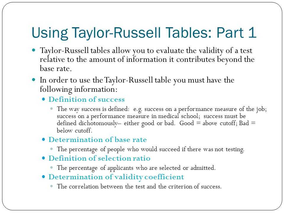 Using Taylor-Russell Tables: Part 1 Taylor-Russell tables allow you to evaluate the validity of a test relative to the amount of information it contri