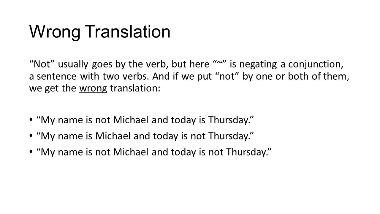 Wrong Translation Not usually goes by the verb, but here ~ is negating a conjunction, a sentence with two verbs. And if we put not by one or both of t