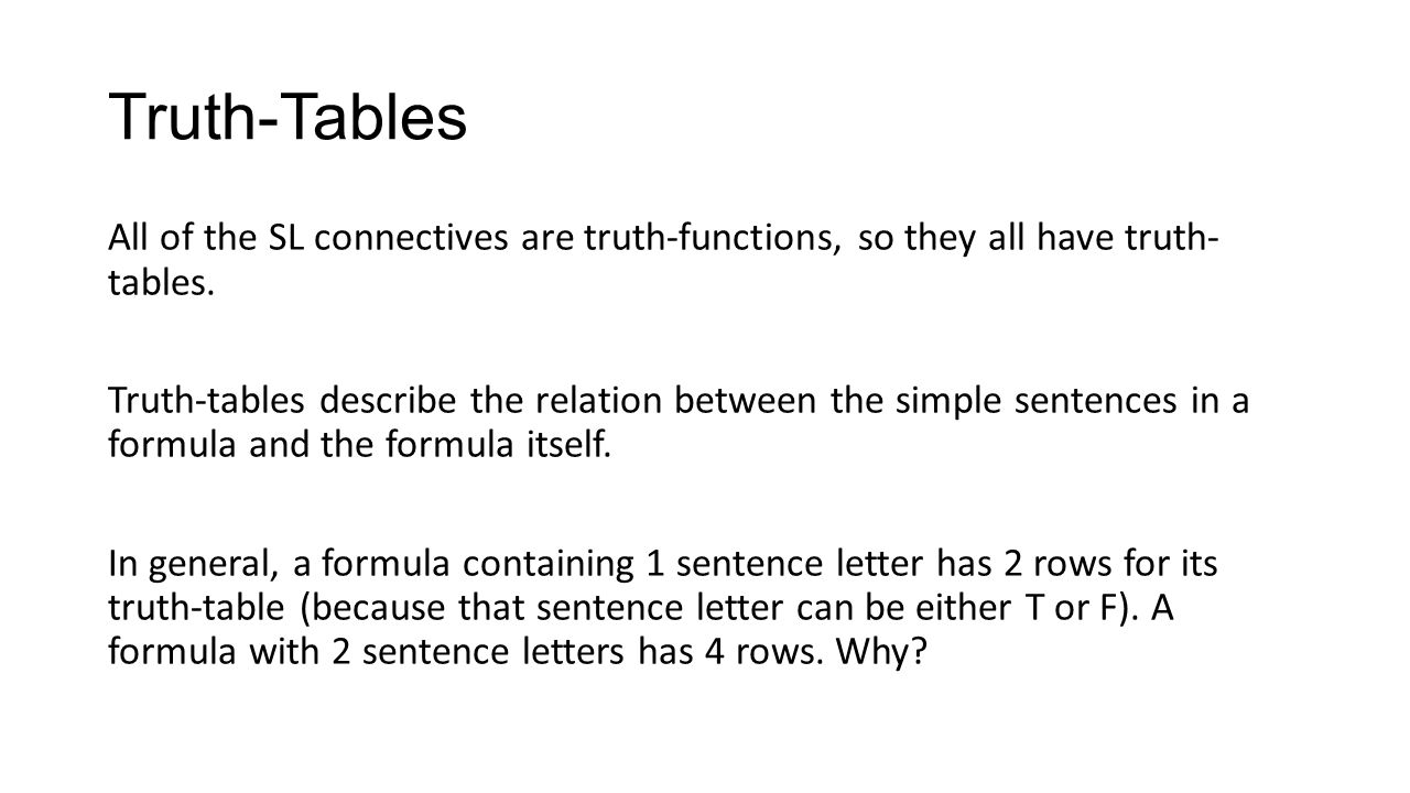 Truth-Tables All of the SL connectives are truth-functions, so they all have truth- tables. Truth-tables describe the relation between the simple sent