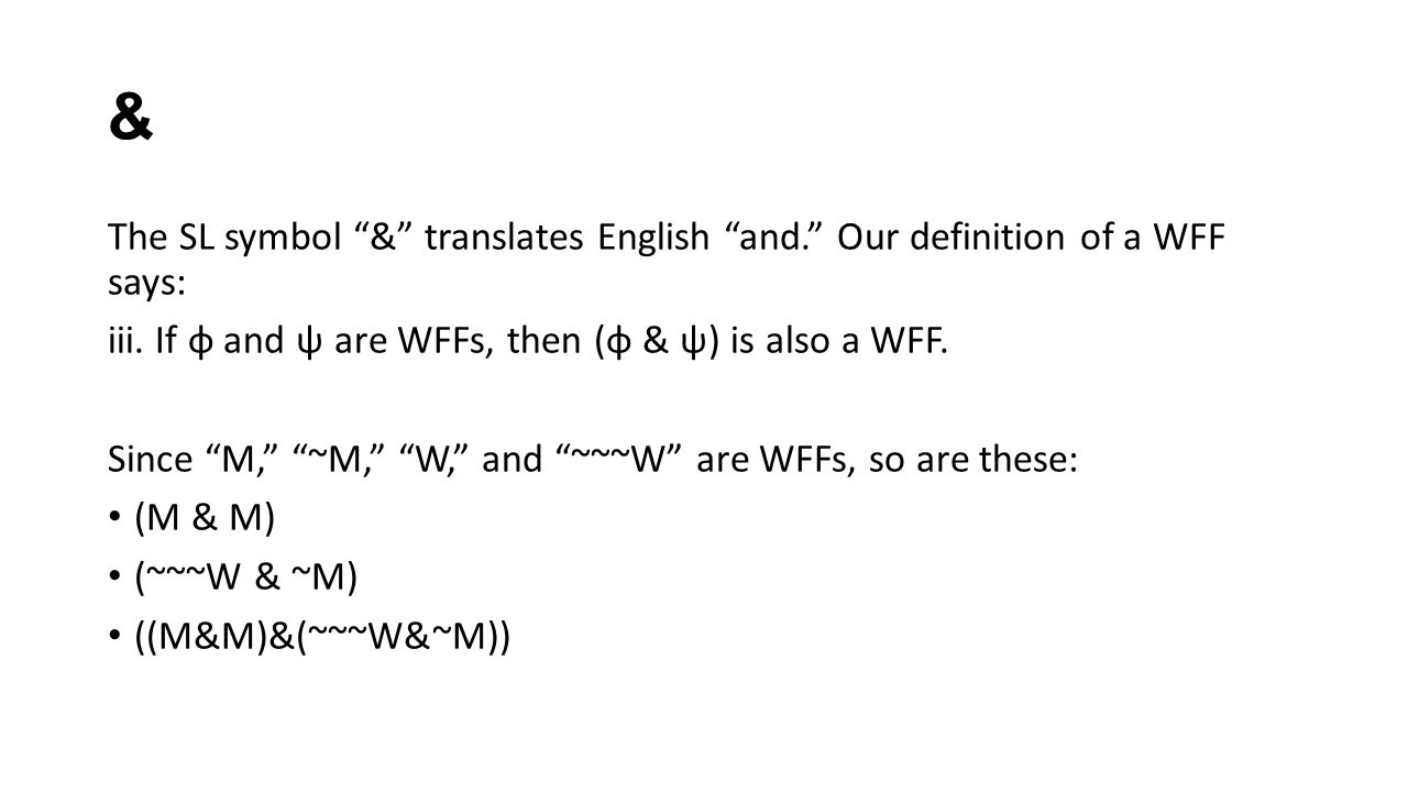 & The SL symbol & translates English and. Our definition of a WFF says: iii.