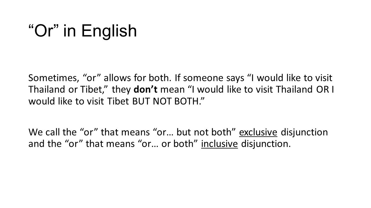 Or in English Sometimes, or allows for both. If someone says I would like to visit Thailand or Tibet, they dont mean I would like to visit Thailand OR
