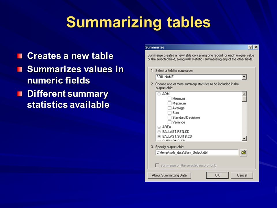 Summarizing tables Creates a new table Summarizes values in numeric fields Different summary statistics available