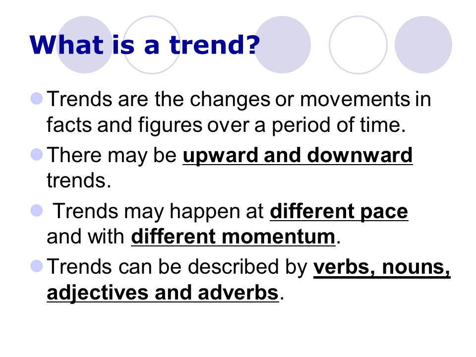 What is a trend.Trends are the changes or movements in facts and figures over a period of time.