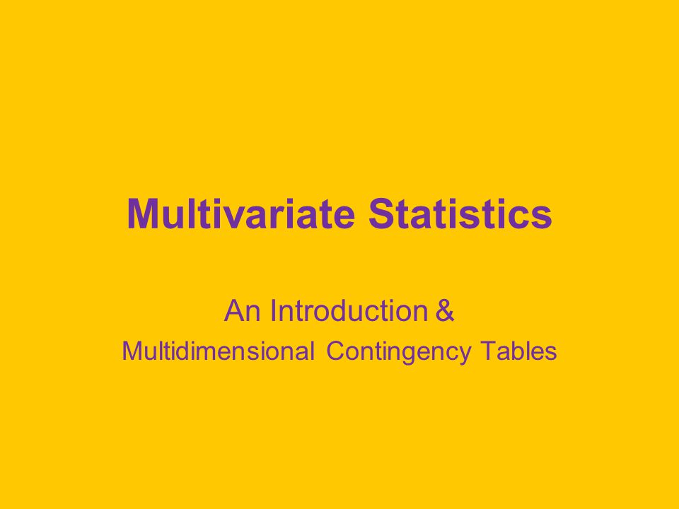Multivariate Statistics An Introduction & Multidimensional Contingency Tables