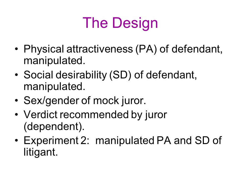 The Design Physical attractiveness (PA) of defendant, manipulated.