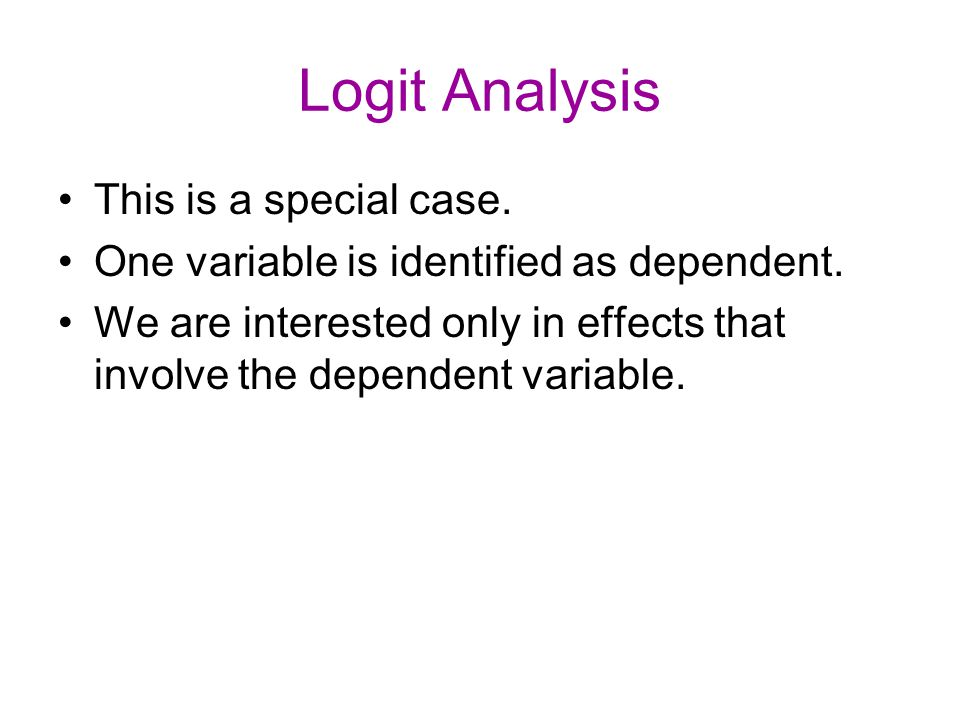 Logit Analysis This is a special case. One variable is identified as dependent.