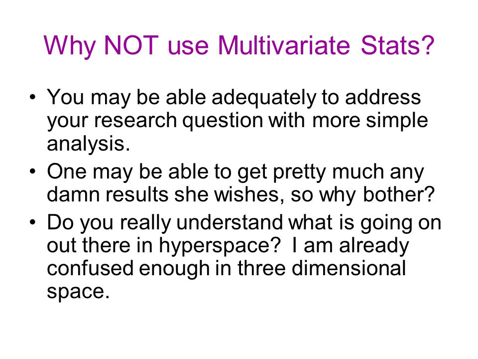 Why NOT use Multivariate Stats.