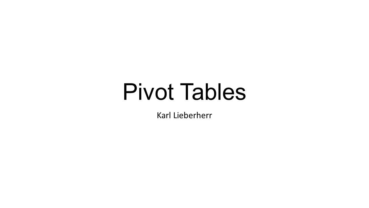 Pivot Tables Karl Lieberherr