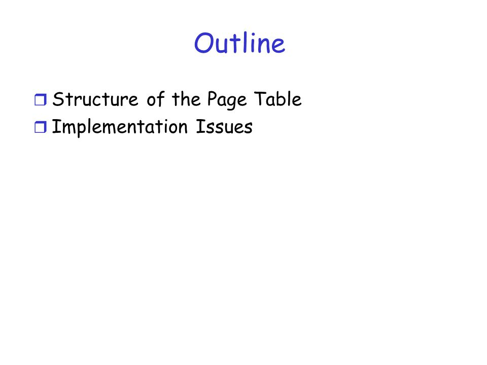Outline r Structure of the Page Table r Implementation Issues