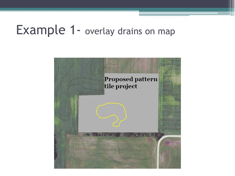 Example 1- overlay drains on map Proposed pattern tile project