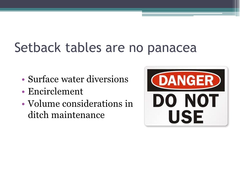 Setback tables are no panacea Surface water diversions Encirclement Volume considerations in ditch maintenance