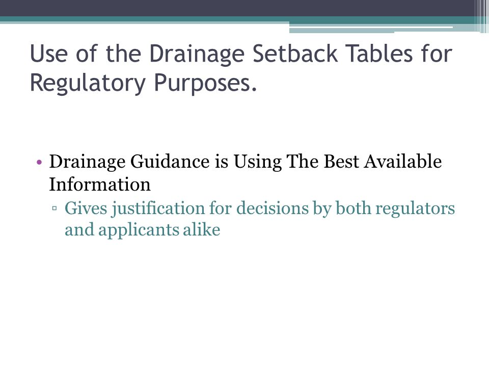Use of the Drainage Setback Tables for Regulatory Purposes. Drainage Guidance is Using The Best Available Information Gives justification for decision