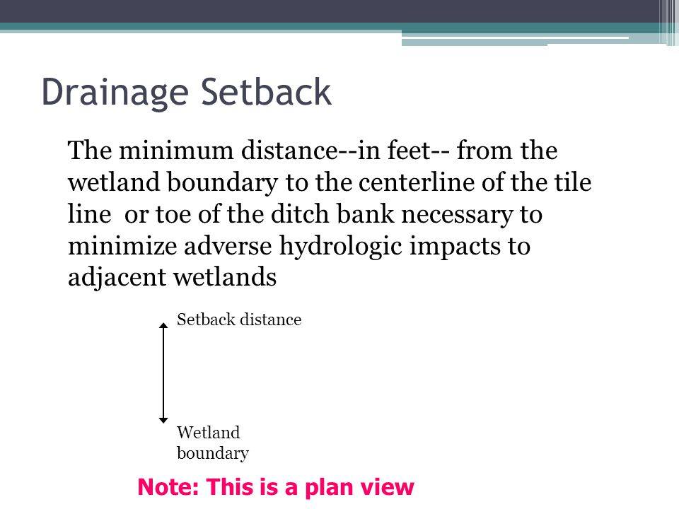 Drainage Setback The minimum distance--in feet-- from the wetland boundary to the centerline of the tile line or toe of the ditch bank necessary to mi