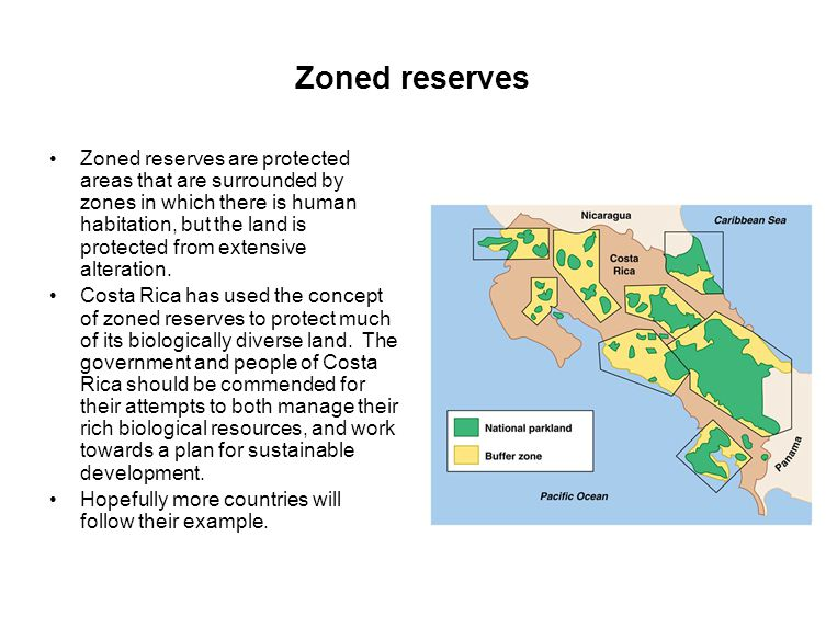 Zoned reserves Zoned reserves are protected areas that are surrounded by zones in which there is human habitation, but the land is protected from exte