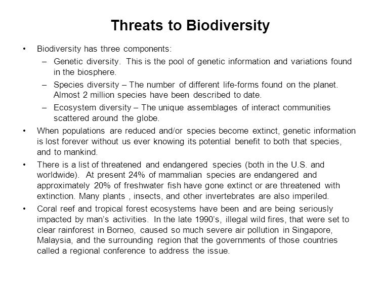 Threats to Biodiversity Biodiversity has three components: –Genetic diversity. This is the pool of genetic information and variations found in the bio