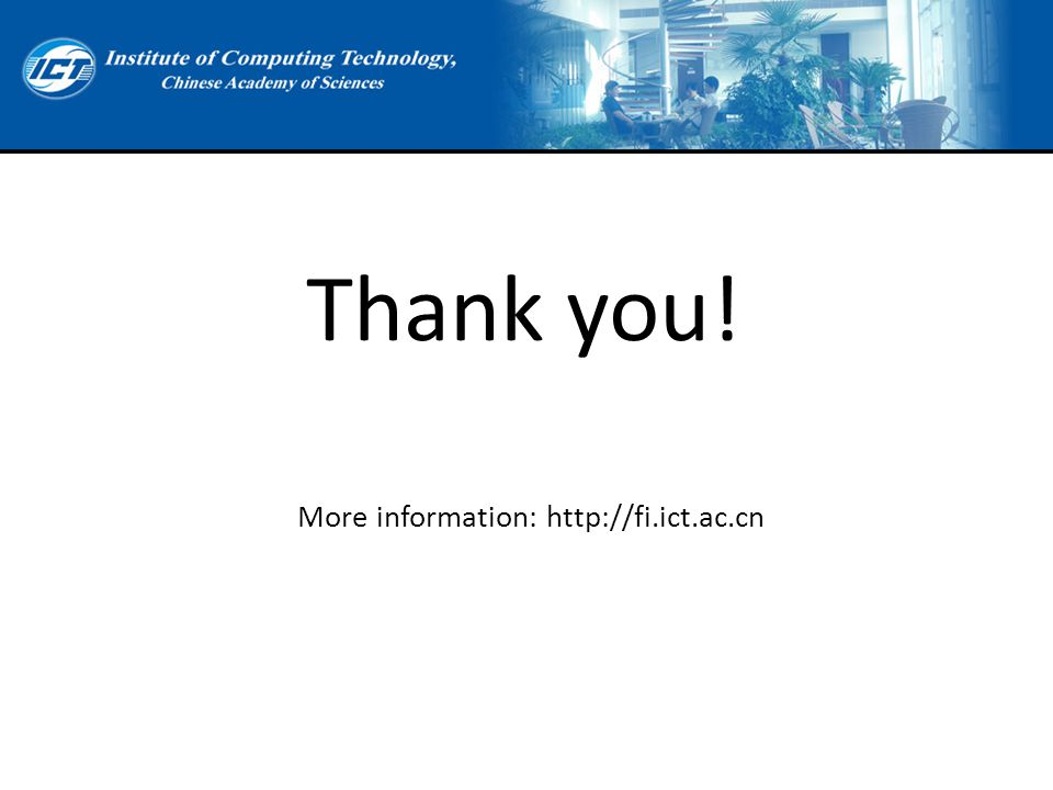 Thank you! More information: http://fi.ict.ac.cn