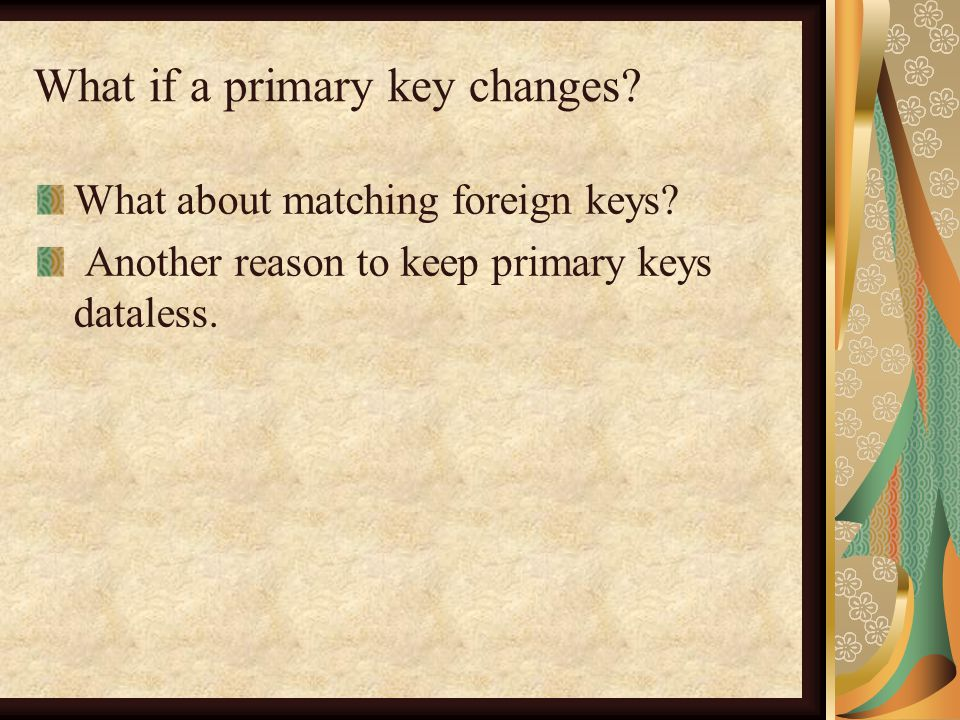 What if a primary key changes. What about matching foreign keys.