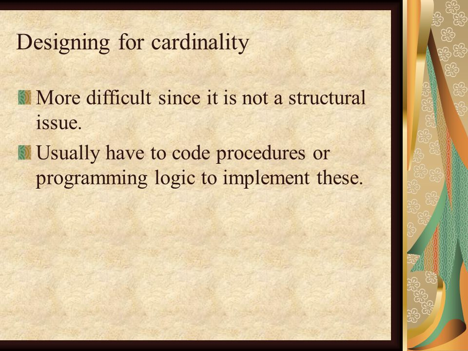 Designing for cardinality More difficult since it is not a structural issue.