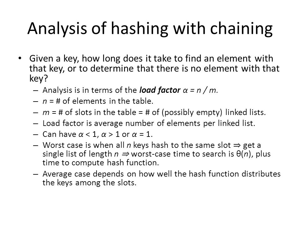 Analysis of hashing with chaining Given a key, how long does it take to find an element with that key, or to determine that there is no element with t