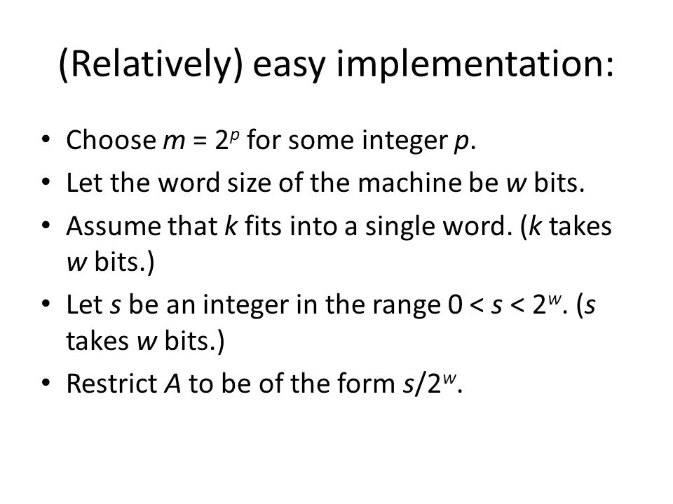 (Relatively) easy implementation: Choose m = 2 p for some integer p. Let the word size of the machine be w bits. Assume that k fits into a single word