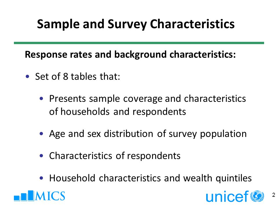 Sample and Survey Characteristics Response rates and background characteristics: Set of 8 tables that: Presents sample coverage and characteristics of households and respondents Age and sex distribution of survey population Characteristics of respondents Household characteristics and wealth quintiles 2