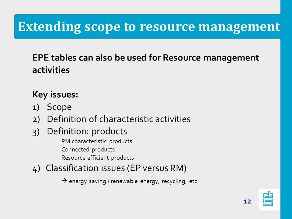 Extending scope to resource management EPE tables can also be used for Resource management activities Key issues: 1)Scope 2)Definition of characterist