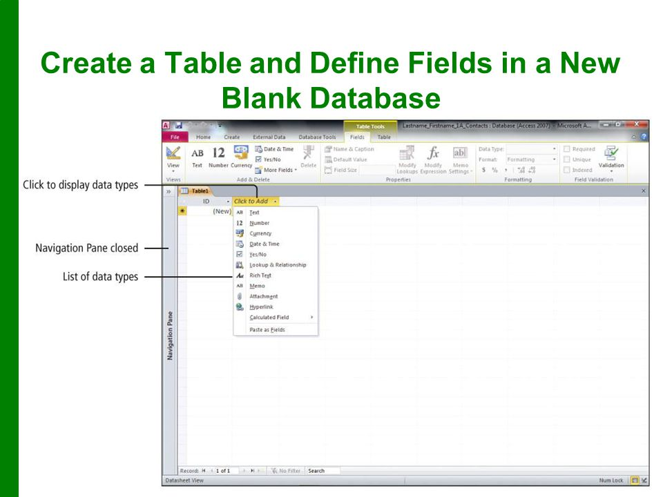 with Microsoft Access 2010 © 2011 Pearson Education, Inc. Publishing as Prentice Hall13 Create a Table and Define Fields in a New Blank Database