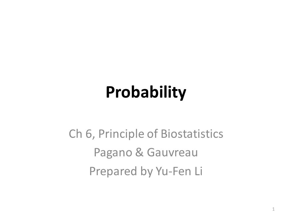 Probability Ch 6, Principle of Biostatistics Pagano & Gauvreau Prepared by Yu-Fen Li 1