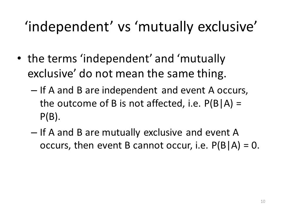 independent vs mutually exclusive the terms independent and mutually exclusive do not mean the same thing. – If A and B are independent and event A oc