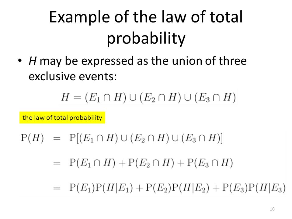 Example of the law of total probability H may be expressed as the union of three exclusive events: 16 the law of total probability