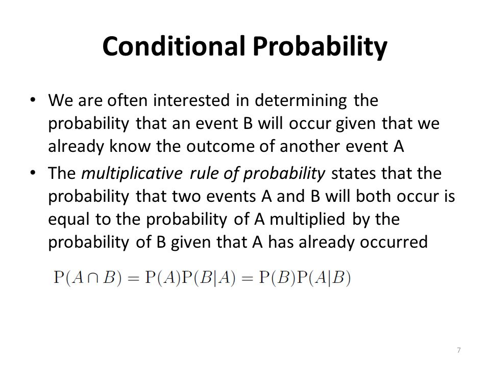 Conditional Probability We are often interested in determining the probability that an event B will occur given that we already know the outcome of an