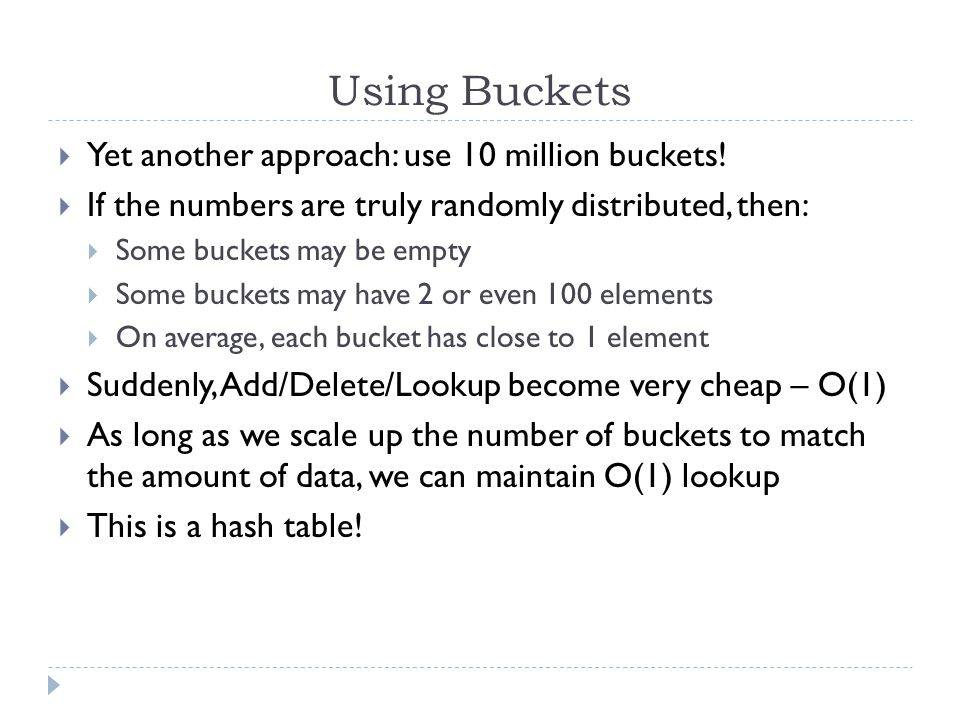 Using Buckets Yet another approach: use 10 million buckets.