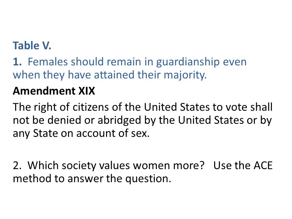 Table V. 1. Females should remain in guardianship even when they have attained their majority.