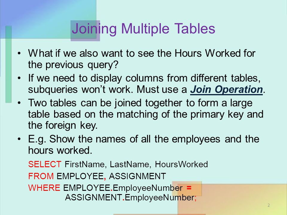 Joining Multiple Tables What if we also want to see the Hours Worked for the previous query.