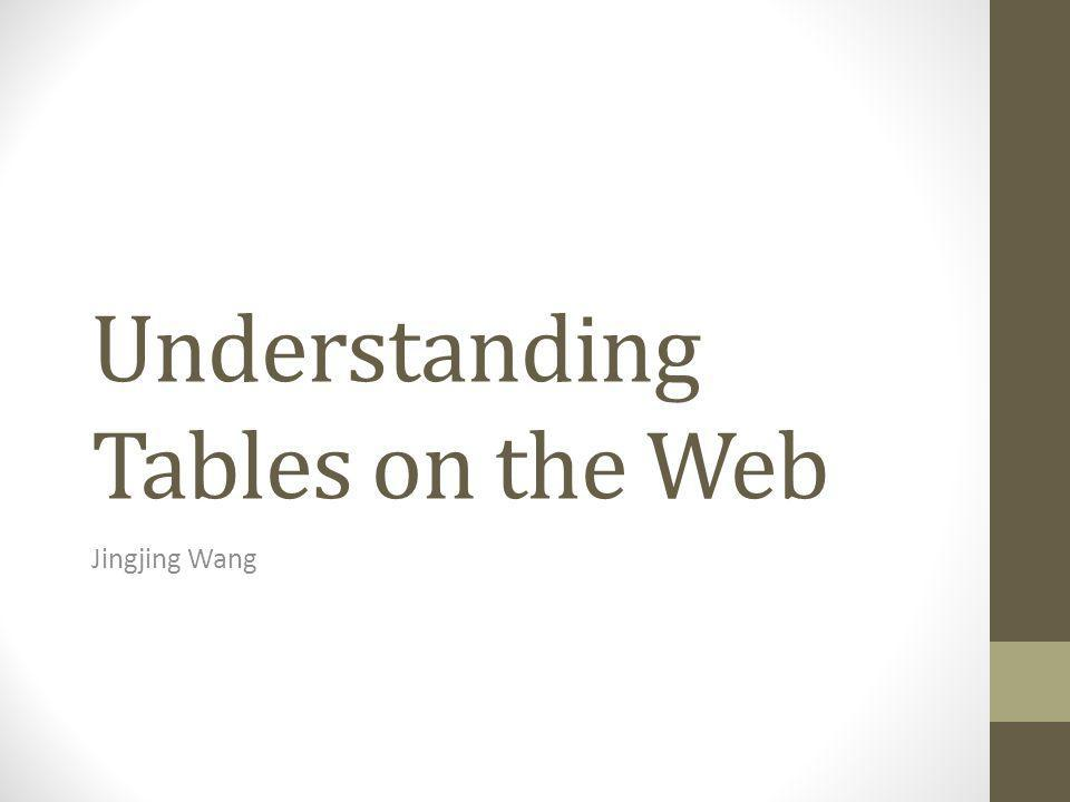 Understanding Tables on the Web Jingjing Wang